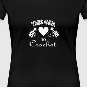 This Girl Loves to Crochet - Women's Premium T-Shirt