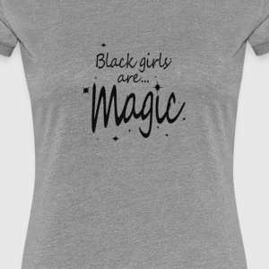 Black Girls Are STILL Magic!! - Women's Premium T-Shirt