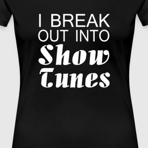 I Break Into Show Tunes - Women's Premium T-Shirt