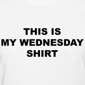 This is my wednesday shirt Women's T-Shirts - Women's T-Shirt