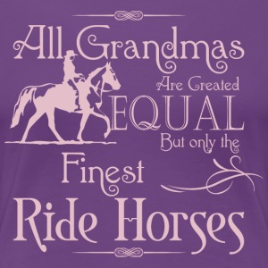 Grandmas Are Created Equal Finest Ride Horses - Women's Premium T-Shirt