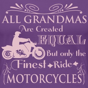 All Grandmas Are Created Equal But Ride Motorcycle - Women's Premium T-Shirt