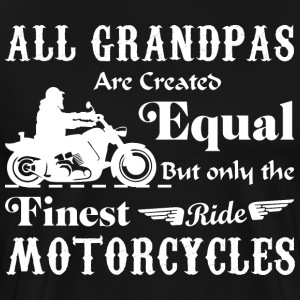 Grandpas Are Created Equal Finest Ride Motorcycles - Men's Premium T-Shirt