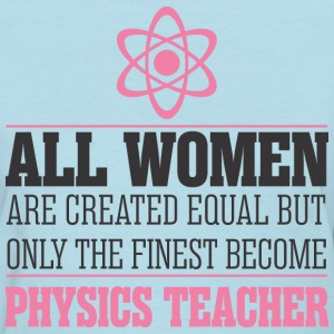 Finest Become Physics Teacher - Women's T-Shirt