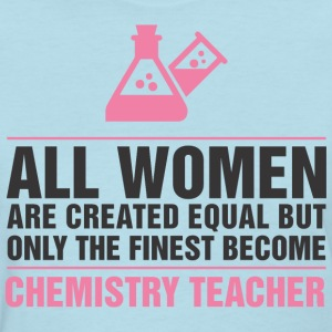 Finest Become Chemistry Teacher - Women's T-Shirt