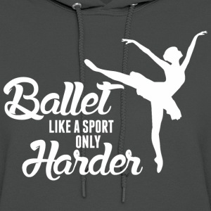 Ballet Like A Sport Only Harder - Women's Hoodie