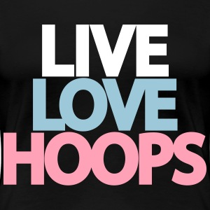 Live Love Hoops Design for the Girls Women's T-Shirts - Women's Premium T-Shirt