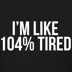 I'm like 104% tired Women's T-Shirts - Women's T-Shirt