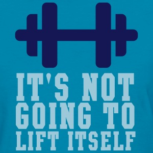 It's Not Going to Lift Itself Women's T-Shirts - Women's T-Shirt