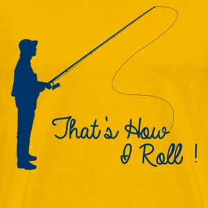 That's How I Roll Fishing T-Shirts - Men's Premium T-Shirt