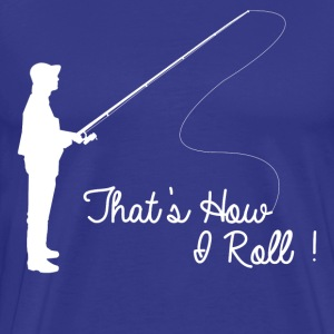 That's How I Roll T-Shirts - Men's Premium T-Shirt