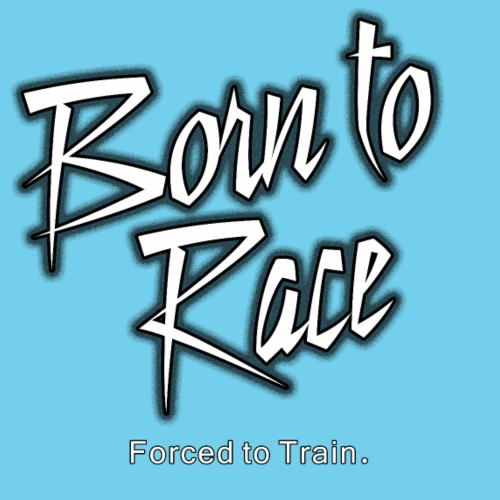 Born to Race, Forced to Train