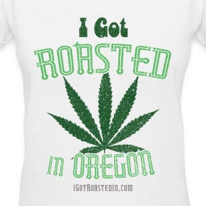 I Got Roasted In Oregon - Weed Women's T-Shirts - Women's V-Neck T-Shirt
