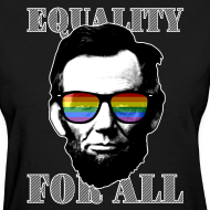 Design ~ EQUALITY FOR ALL - Abe Lincoln shirt
