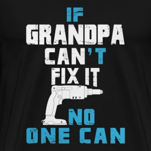if grandpa can't fix it no one can - Men's Premium T-Shirt