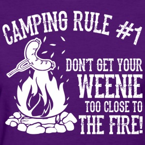 Camping Rule Do Not Get Weenie Too Close To Fire - Women's T-Shirt