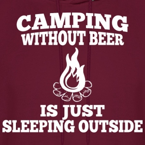 Camping Without Beer Is Just Sleeping Outside - Men's Hoodie