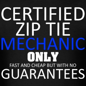 Certified Zip Tie Mechanic Only Fast And Cheap - Men's T-Shirt