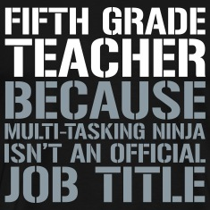 Fifth Grade Teacher Multi-Tasking Ninja