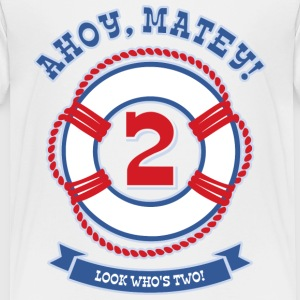 Ahoy Matey 2nd Birthday Baby & Toddler Shirts - Toddler Premium T-Shirt