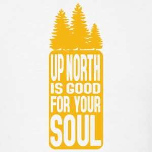 Up North Is Good For Your Soul T-Shirts - Men's T-Shirt