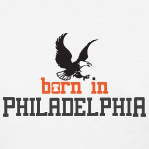 Born in Philadelphia Philly PA Women's T-Shirts - Women's T-Shirt