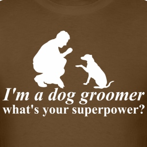 I Am A Dog Groomer Whats Your Superpower Men - Men's T-Shirt