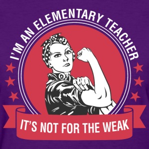 I Am A Elementary Teacher Its Not For The Weak - Women's T-Shirt