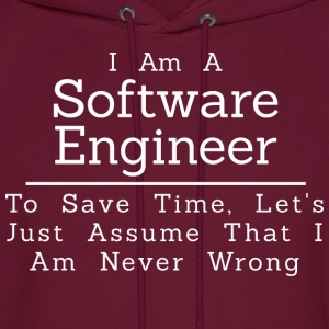 I Am A Software Engineer I Am Never Wrong - Men's Hoodie