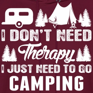 I Do Not Need Therapy I Just Need To Go Camping - Men's Hoodie