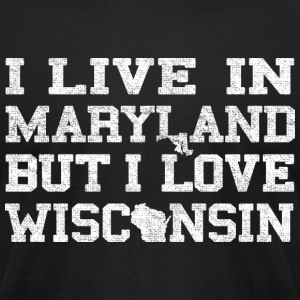 Live Maryland Love Wisconsin T-Shirts - Men's T-Shirt by American Apparel