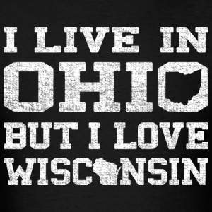 Live Ohio Love Wisconsin T-Shirts - Men's T-Shirt