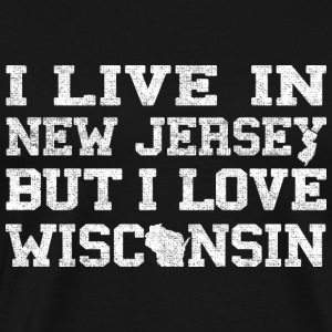 Live New Jersey Love Wisconsin T-Shirts - Men's Premium T-Shirt