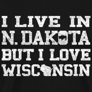 Live North Dakota Love Wisconsin T-Shirts - Men's Premium T-Shirt