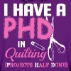 I Have A PHD In Quilting Projects Half Done - Women's Hoodie
