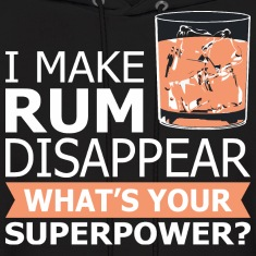 I Make Rum Disappear Whats Your Superpower