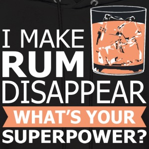 I Make Rum Disappear Whats Your Superpower - Men's Hoodie