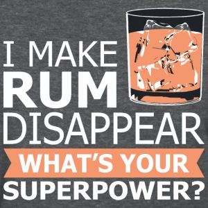 I Make Rum Disappear Whats Your Superpower - Women's T-Shirt