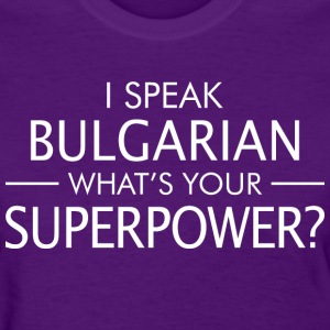 I Speak Bulgarian Whats Your Superpower - Women's T-Shirt