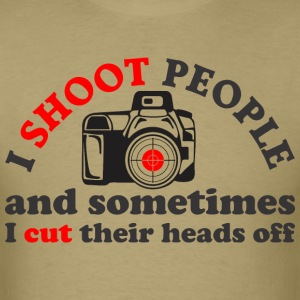 I Shoot People And Sometimes I Cut Their Heads Off - Men's T-Shirt
