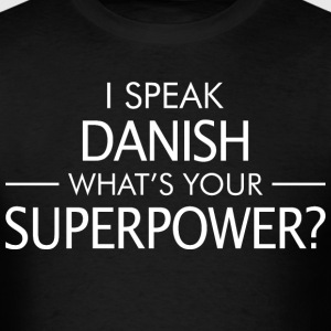 I Speak Danish Whats Your Superpower - Men's T-Shirt