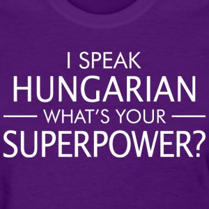 I Speak Hungarian Whats Your Superpower - Women's T-Shirt