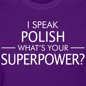 I Speak Polish Whats Your Superpower - Women's T-Shirt