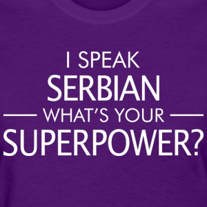 I Speak Serbian Whats Your Superpower - Women's T-Shirt