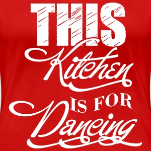 This kitchen is for dancing Women's T-Shirts - Women's Premium T-Shirt