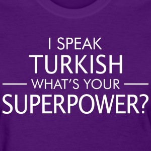 I Speak Turkish Whats Your Superpower - Women's T-Shirt