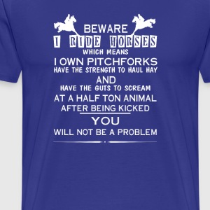 Beware I ride Horses - Men's Premium T-Shirt