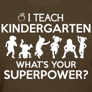 I Teach Kindergarten Whats Your Superpower - Women's T-Shirt