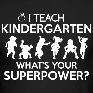 I Teach Kindergarten Whats Your Superpower - Men's Long Sleeve T-Shirt by Next Level
