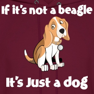 If Its Not A Beagle Its Just A Dog - Men's Hoodie